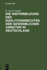 Image for Die Weiterbildung des Koalitionsrechtes der gewerblichen Arbeiter in Deutschland: Vorschlage zum Gesetzentwurf betreffend den Schutz des gewerblichen Arbeitsverhaltnisses