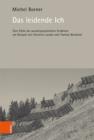 Image for Das leidende Ich : Eine Ethik des autobiographischen Erzahlens am Beispiel von Christine Lavant und Thomas Bernhard