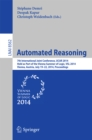 Image for Automated Reasoning: 7th International Joint Conference, IJCAR 2014, Held as Part of the Vienna Summer of Logic, Vienna, Austria, July 19-22, 2014, Proceedings : 8562
