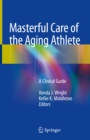Image for Masterful Care of the Aging Athlete: A Clinical Guide