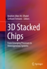 Image for 3D Stacked Chips: From Emerging Processes to Heterogeneous Systems