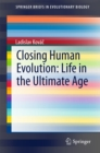 Image for Closing Human Evolution: Life in the Ultimate Age
