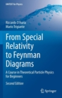 Image for From special relativity to Feynman diagrams  : a course in theoretical particle physics for beginners