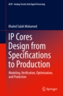 Image for IP Cores Design from Specifications to Production: Modeling, Verification, Optimization, and Protection