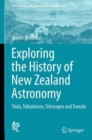 Image for Exploring the history of New Zealand astronomy  : trials, tribulations, telescopes and transits