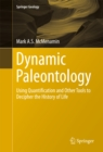 Image for Dynamic Paleontology: Using Quantification and Other Tools to Decipher the History of Life