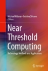 Image for Near Threshold Computing: Technology, Methods and Applications