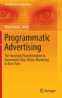 Image for Programmatic advertising  : the successful transformation to automated, data-driven marketing in real-time