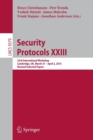 Image for Security protocols XXIII  : 23rd International Workshop, Cambridge, UK, March 31-April 2, 2015, revised selected papers