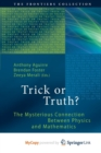 Image for Trick or Truth? : The Mysterious Connection Between Physics and Mathematics