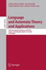 Image for Language and automata theory and applications  : 10th International Conference, LATA 2016, Prague, Czech Republic, March 14-18, 2016, proceedings