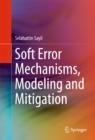 Image for Soft Error Mechanisms, Modeling and Mitigation