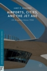 Image for Airports, cities, and the jet age  : US airports since 1945