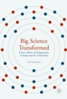Image for Big science transformed: science, politics and organization in Europe and the United States