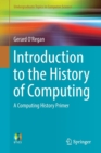 Image for Introduction to the history of computing  : a computing history primer