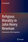Image for Religious Morality in John Henry Newman : Hermeneutics of the Imagination