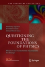 Image for Questioning the Foundations of Physics : Which of Our Fundamental Assumptions Are Wrong?