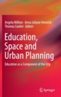 Image for Education, space and urban planning  : education as a component of the city