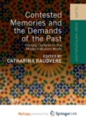 Image for Contested Memories and the Demands of the Past : History Cultures in the Modern Muslim World