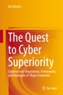 Image for The quest to cyber superiority: cybersecurity regulations, frameworks, and strategies of major economies