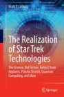 Image for The Realization of Star Trek Technologies : The Science, Not Fiction, Behind Brain Implants, Plasma Shields, Quantum Computing, and More