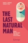 Image for Last Natural Man: Where Have We Been and Where Are We Going?
