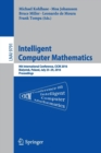 Image for Intelligent computer mathematics  : 9th International Conference, CICM 2016, Bialystok, Poland, july 25-29, 2016