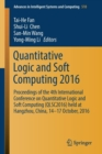 Image for Quantitative Logic and Soft Computing 2016 : Proceedings of the 4th International Conference on Quantitative Logic and Soft Computing (QLSC2016) held at Hangzhou, China, 14-17 October, 2016