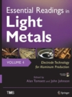 Image for Essential Readings in Light Metals, Volume 4, Electrode Technology for Aluminum Production