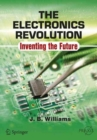 Image for The electronics revolution  : inventing the future.