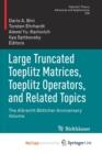 Image for Large Truncated Toeplitz Matrices, Toeplitz Operators, and Related Topics : The Albrecht Bottcher Anniversary Volume