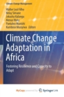 Image for Climate Change Adaptation in Africa : Fostering Resilience and Capacity to Adapt