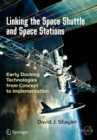Image for Linking the space shuttle and space stations  : early docking technologies from concept to implementation.