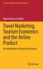 Image for Travel Marketing, Tourism Economics and the Airline Product : An Introduction to Theory and Practice
