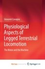 Image for Physiological Aspects of Legged Terrestrial Locomotion : The Motor and the Machine