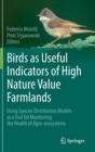 Image for Birds as Useful Indicators of High Nature Value Farmlands : Using Species Distribution Models as a Tool for Monitoring the Health of Agro-ecosystems