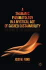 Image for A shamanic pneumatology in a mystical age of sacred sustainability  : the spirit of the sacred earth
