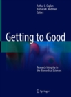 Image for Getting to Good: Research Integrity in the Biomedical Sciences