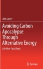 Image for Avoiding Carbon Apocalypse Through Alternative Energy : Life After Fossil Fuels