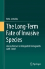 Image for The long-term fate of invasive species  : aliens forever or integrated immigrants with time?