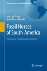 Image for Fossil horses of South America: phylogeny, systemics and ecology