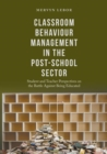 Image for Classroom Behaviour Management in the Post-School Sector: Student and Teacher Perspectives on the Battle Against Being Educated