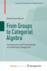 Image for From Groups to Categorial Algebra : Introduction to Protomodular and Mal'tsev Categories