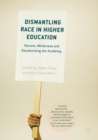 Image for Dismantling race in higher education  : racism, whiteness and decolonising the academy