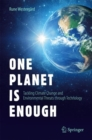 Image for One planet is enough  : tackling climate change and environmental threats through technology