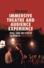 Image for Immersive theatre and audience experience  : space, game and story in the work of Punchdrunk
