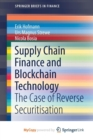 Image for Supply Chain Finance and Blockchain Technology : The Case of Reverse Securitisation
