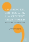 Image for Assessing EFL writing in the 21st century Arab world  : revealing the unknown