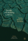 Image for Gender and mobility in Africa: borders, bodies and boundaries