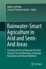 Image for Rainwater-Smart Agriculture in Arid and Semi-Arid Areas: Fostering the Use of Rainwater for Food Security, Poverty Alleviation, Landscape Restoration and Climate Resilience